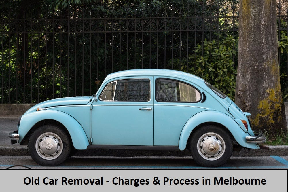 Old Car Removal-Charges and Process in Melbourne