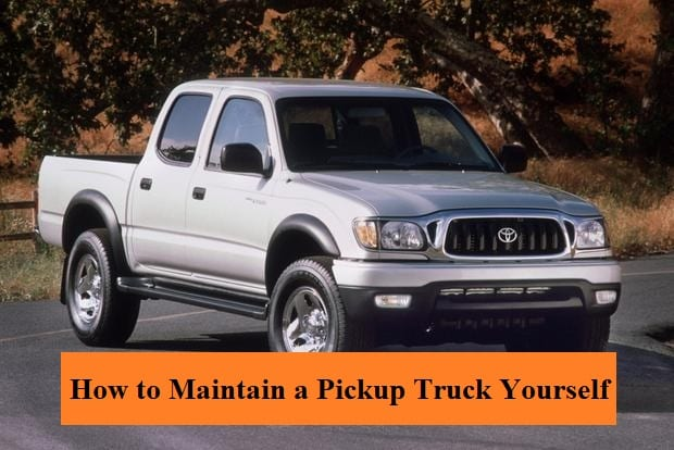 How to Maintain a Pickup Truck Yourself